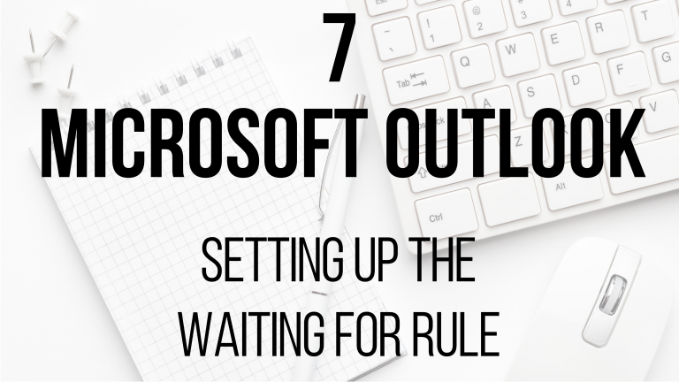 7 Microsoft Outlook - Setting up the Waiting For rule